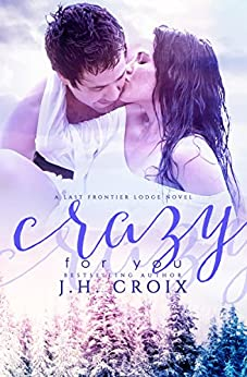Crazy For You (Last Frontier Lodge Novels Book 8) by [Croix, J.H.]