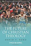 The Future of Christian Theology (Wiley–Blackwell Manifestos)