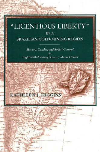 """Licentious Liberty"" in a Brazilian Gold-Mining Region: Slavery, Gender, and Social Control in Eighteenth-Century Sabará, Minas Gerais"
