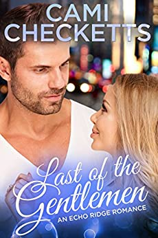 Last of the Gentlemen: Echo Ridge Romance by [Checketts, Cami]
