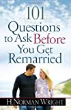 101 Questions to Ask Before You Get Remarried, H. Norman Wright, 0736949062