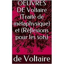 OEUVRES DE Voltaire (Traité de métaphysique) et (Réflexions pour les sots) (French Edition)