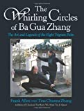 The Whirling Circles of Ba Gua Zhang, Frank Allen and Tina Chunna Zhang, 1583941894
