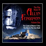 The Film Music Of Allyn Ferguson, Vol. 1: The Count Of Monte Cristo and The Man In The Iron Mask by Allyn Ferguson