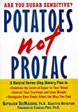 Potatoes Not Prozac : A Natural Seven-Step Dietary Plan to Stabilize the Level of Sugar in Your Blood, Control Your Cravings and Lose Weight