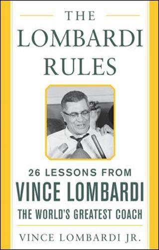 The Lombardi Rules: 26 Lessons from Vince Lombardi--the World's Greatest Coach (Mighty Managers Series) pdf