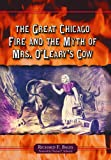 The Great Chicago Fire and the Myth of Mrs. O'Leary's Cow, Richard F. Bales, 0786423587