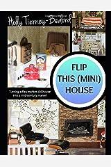 Flip This (Mini) House: Turning a flea market dollhouse into a mid-century marvel Paperback