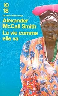 [Les enquêtes de Mma Ramotswe] : La vie comme elle va, McCall Smith, Alexander