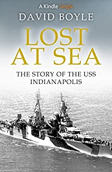 Lost At Sea: The Story of the USS Indianapolis (Kindle Single) by [Boyle, David]