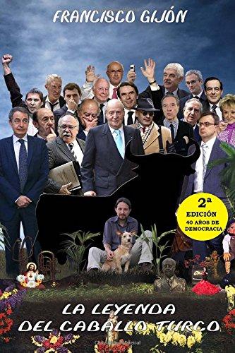 La leyenda del caballo turco Tapa blanda – 27 ene 2017 Francisco Gijon Createspace Independent Pub 1542799295 Political Process - General