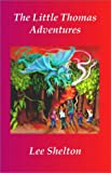 The Little Thomas Adventures, Lee Shelton, 1591132738