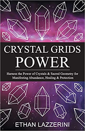 Crystal Grids Power: Harness The Power of Crystals and Sacred