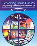 Exploring Your Future : Living, Learning and Working in the Information Age, , 0930242521