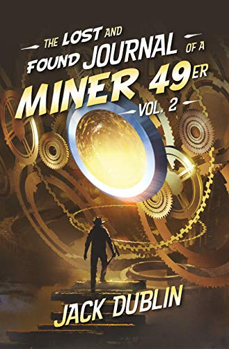 The Lost and Found Journal of a Miner 49er: Vol. 2 by [Dublin, Jack]