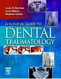 A Clinical Guide to Dental Traumatology, 1e