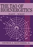 The Tao of Bioenergetics, George A. Katchmer, 0940871289