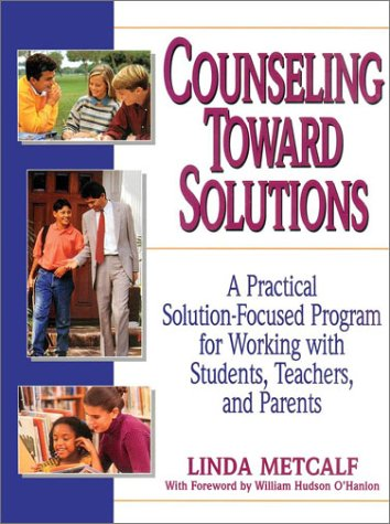 Counseling Toward Solutions: A Practical Solution-Focused Program for Working with Students, Teachers, and Parents (Best Cherry Trees For Michigan)