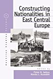 Constructing Nationalities in East Central Europe (Austrian and Habsburg Studies)