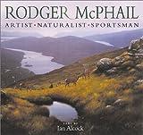 img - for Rodger McPhail: Artist, Naturalist, Sportsman by Rodger McPhail (1998-05-22) book / textbook / text book