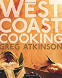 West Coast Cooking, Greg Atkinson, 1570615748