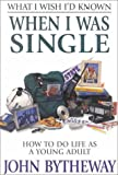 What I Wish I'd Known When I Was Single, John Bytheway, 1573455407
