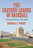 The Eastern League in Baseball: A Statistical History, 1923-2005, Marshall D. Wright, 0786429631