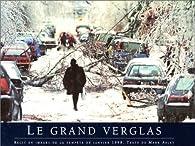 Le Grand Verglas: Recit En Images De LA Tempte De Janvier 1998 par Mark Abley