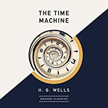 The Time Machine (AmazonClassics Edition) Audiobook by H. G. Wells Narrated by Simon Vance
