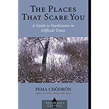 The Places that Scare You: A Guide to Fearlessness in Difficult Times (Shambhala Classics)
