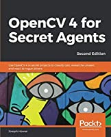 OpenCV 4 for Secret Agents, 2nd Edition Front Cover