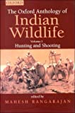 The Oxford Anthology of Indian Wildlife Vol. I : Hunting and Shooting, , 0195645928
