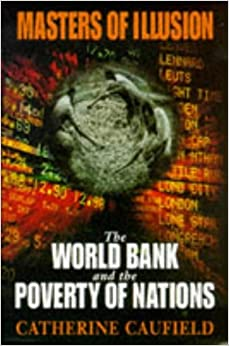 Masters of Illusion: World Bank and the Poverty of Nations