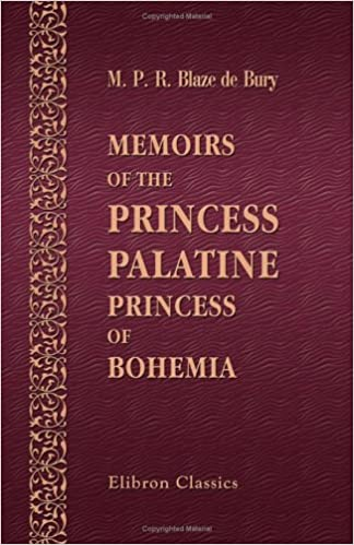 Ebook pdf gratuit téléchargerMemoirs of the Princess Palatine, Princess of Bohemia: Including Her Correspondence with the Great Men of Her Day, and Memoirs of the Court of Holland under the Princes of Orange 1421261820 (French Edition) PDF RTF
