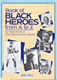Book of Black Heroes from A-Z, Wade Hudson and Valerie W. Wesley, 0590457578