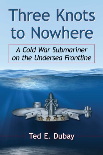 Three Knots to Nowhere: A Cold War Submariner on the Undersea Frontline -