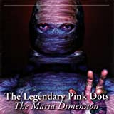 The Maria Dimension by Legendary Pink Dots (2006-02-13)