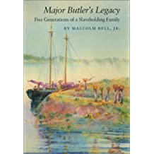 Major Butler's Legacy: Five Generations of a Slaveholding Family