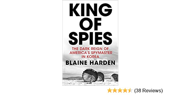 b783a574487 Amazon.com  King of Spies  The Dark Reign of America s Spymaster in Korea  eBook  Blaine Harden  Kindle Store