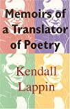 Memoirs of a Translator of Poetry, Kendall E. Lappin, 1878580329