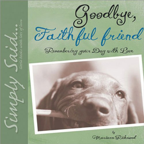 Read Online Goodbye, Faithful Friend: Remembering Your Dog with Love (Marianne Richmond) pdf epub