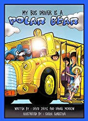 My Bus Driver Is A Polar Bear (The Polar Bear Adventures Book 1)