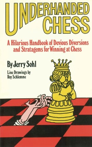 Underhanded Chess: A Hilarious Handbook of Devious Diversions and Stratagems for Winning at Chess