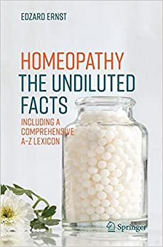 Homeopathy - The Undiluted Facts: Including a Comprehensive A-Z Lexicon
