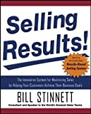 Selling Results!: The Innovative System for Maximizing Sales by Helping Your Customers Achieve Their Business Goals (Business Books)