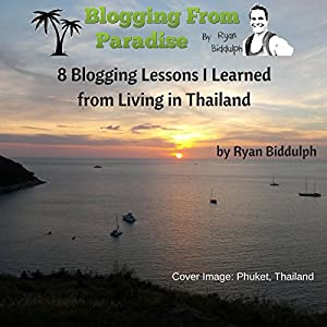 8 Blogging Lessons I Learned from Living in Thailand Audiobook