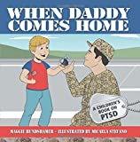 When Daddy Comes Home: A Children's Book on PTSD
