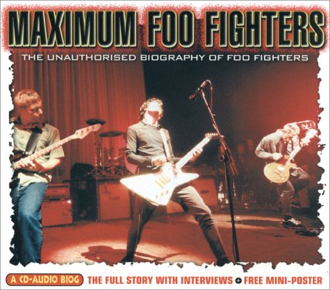 Maximum Foo Fighters: The Unauthorised Biography of the Foo Fighters (Maximum series) (Tv Fighters Foo Series)