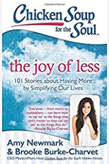 Chicken Soup for the Soul: The Joy of Less: 101 Stories about Having More by Simplifying Our Lives Paperback