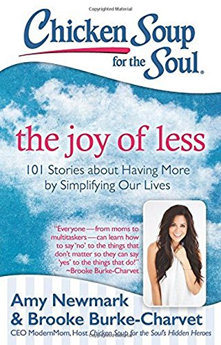 Chicken Soup for the Soul: The Joy of Less: 101 Stories about Having More by Simplifying Our Lives (City Chickens)